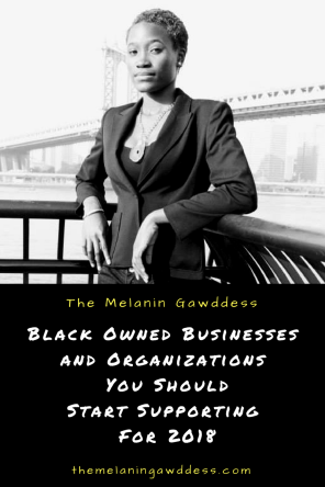 Black Owned Businesses and Organizations You Should Be Supporting For 2018_